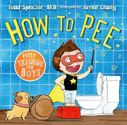 How to Pee By Spector, Todd/ Chung, Arree (ILT)