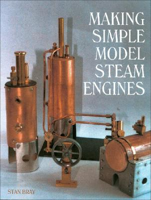 Making Simple Model Steam Engines By Bray, Stan